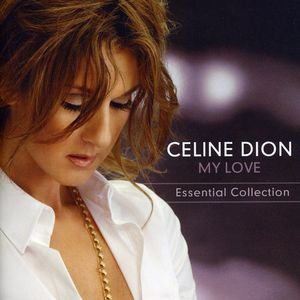 My Love: Essential Collection , Celine Dion