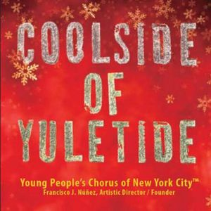 Coolside of Yuletide , Young People's Chorus of New York City