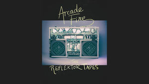 The Reflektor Tapes , Arcade Fire