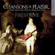 Chansons a Plaisir , Fires of Love