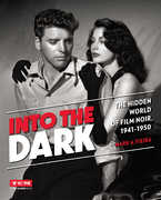 Into the Dark: Hidden World of Film Noir 1941-50