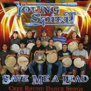 Save Me a Lead: Cree Round Dance Songs , Young Spirit