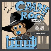 Lullaby Versions of Songs Recorded By Garth Brooks , Cradle Rock
