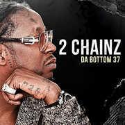 Da Bottom 37 , 2 Chainz