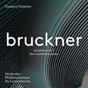 Anton Bruckner: Symphony No. 1 & 4 Orchestral Pieces