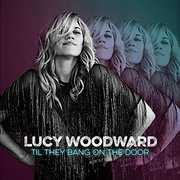 Til They Bang On The Door , Lucy Woodward