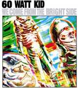 We Come from the Bright Side , 60 Watt Kid
