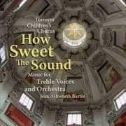 How Sweet the Sound , Toronto Children's Chorus