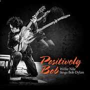 Positively Bob: Willie Nile Sings Bob Dylan , Willie Nile
