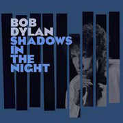 Shadows in the Night , Bob Dylan