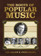 The Roots Of Popular Music: The Ralph S. Peer Story /  Various , Various Artists