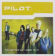 You Better Get Used to It [Import] , Pilot