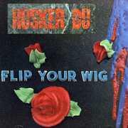 Flip Your Wig , Hüsker Dü