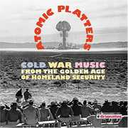 Atomic Platters: Cold War Music from the Golden Ag , Various Artists