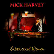 Intoxicated Women , Mick Harvey
