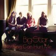Nothing Can Hurt Me , Big Star