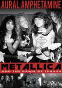 Aural Amphetamine: Metallica & the Down of Thrash , Metallica