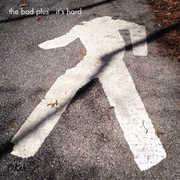 It's Hard , The Bad Plus