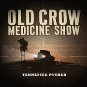 Tennessee Pusher , Old Crow Medicine Show