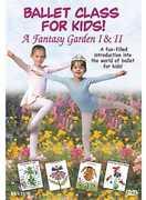 Ballet Class For Kids!: A Fantasy Garden I and II