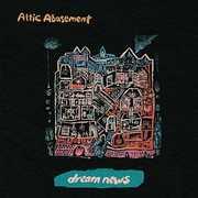 Dream News , Attic Abasement