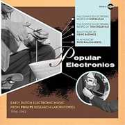 Popular Electronics: Early Dutch Electronic Music From PhilipsResearch Laboratories 1956-1963 , Various Artists