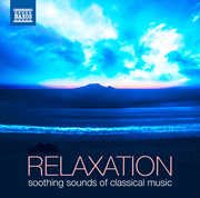 Relaxation: Soothing Sounds of Classical Music , Various Artists