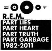 Part Lies Part Heart Part Truth Part Garbage 1982 , R.E.M.