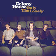 Only The Lonely , Colony House