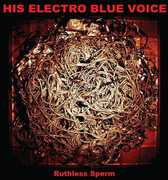 Ruthless Sperm , His Electro Blue Voice