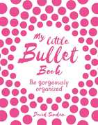 My Little Bullet Book: Be Gorgeously Organized