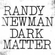 Dark Matter , Randy Newman