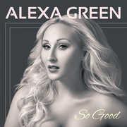 So Good , Alexa Green