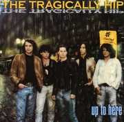 Up to Here , The Tragically Hip