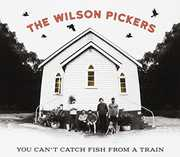 You Can't Catch Fish From A Train [Import] , Wilson Pickers