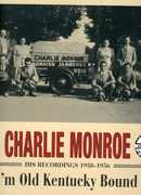 I'm Old Kentucky Bound: His Recordings 1938-1956 , Charlie Monroe