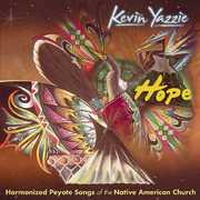 Hope-Harmonized Peyote Songs of the Nati , Kevin Yazzie