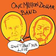 Dont Beat Your Love , One Million Dollar Band