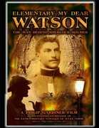 Elementary My Dear Watson: The Man Behind Sherlock Holmes , Philip Gardiner