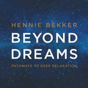 Beyond Dreams: Pathways To Deep Relaxation , Hennie Bekker