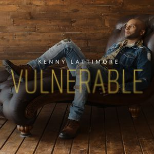 Vulnerable , Kenny Lattimore