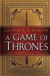 A Game of Thrones: The Illustrated Edition (A Song of Ice and Fire) (Game of Thrones)