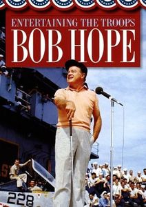Bob Hope: Entertaining the Troops , Bob Hope