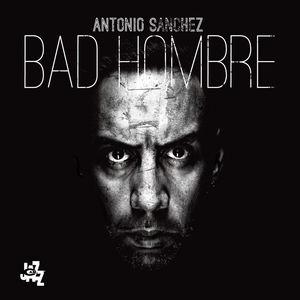 Bad Hombre , Antonio Sanchez