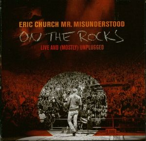 Mr Misunderstood On The Rocks Live And Mostly Unplugged , Eric Church