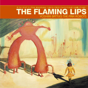 Yoshimi Battles The Pink Robots , The Flaming Lips