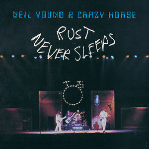 Rust Never Sleeps , Neil Young & Crazy Horse