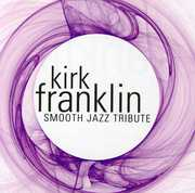 Kirk Franklin Smooth Jazz Tribute /  Various