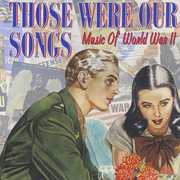 Those Were Our Songs: Music of World War II /  Various