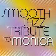 Smooth Jazz Tribute to Monica /  Various